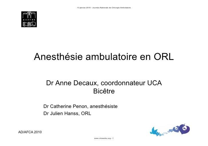 13 janvier 2010 - Journée Nationale de Chirurgie Ambulatoire             Anesthésie ambulatoire en ORL                  Dr...