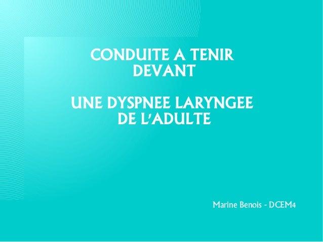 CONDUITE A TENIR DEVANT UNE DYSPNEE LARYNGEE DE L'ADULTE Marine Benois - DCEM4