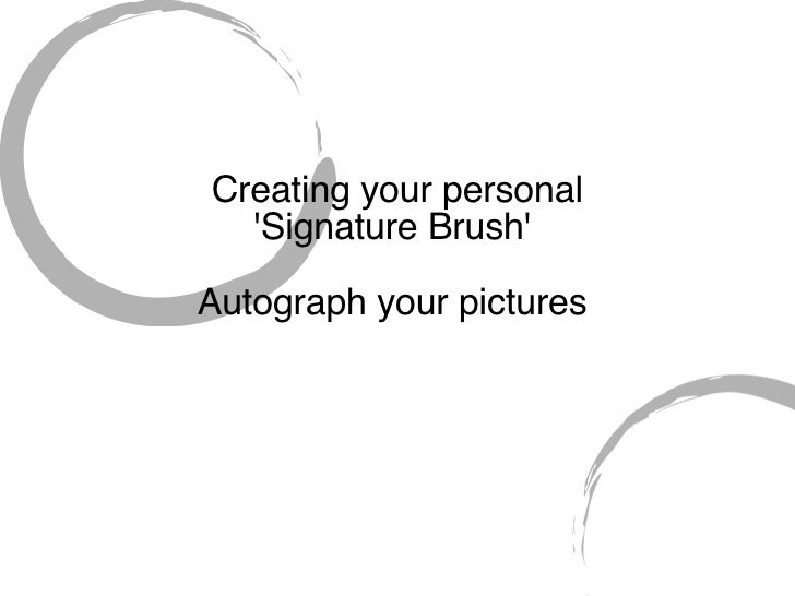 Creating your personal  'Signature Brush'  Autograph your pictures