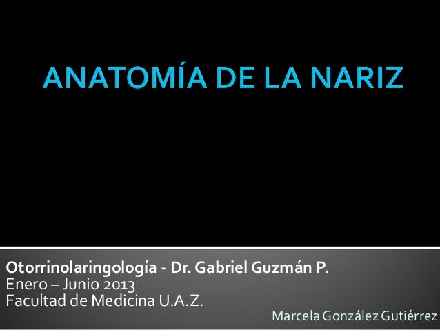 Otorrinolaringología - Dr. Gabriel Guzmán P.Enero – Junio 2013Facultad de Medicina U.A.Z.                                 ...