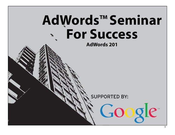 AdWords™ Seminar   For Success      AdWords 201                    1