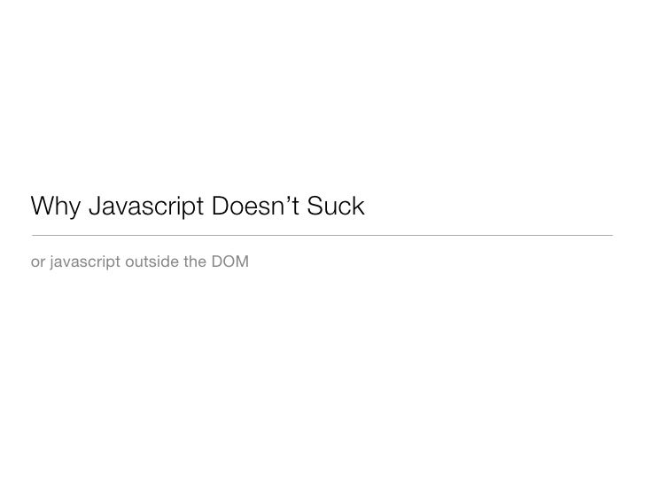 Why Javascript Doesn't Suck or javascript outside the DOM