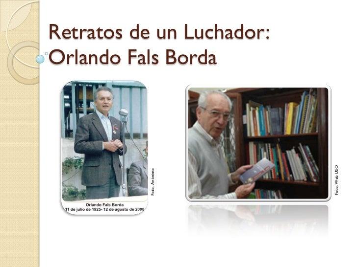 Retratos de un Luchador: Orlando Fals Borda                                Foto. Web USO           Foto. Anónimo