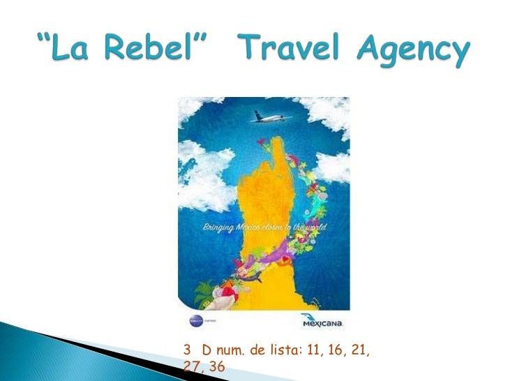"""La Rebel""  TravelAgency<br />3° D num. de lista: 11, 16, 21, 27, 36<br />"