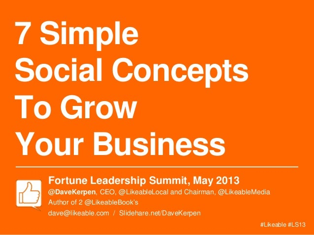 7 SimpleSocial ConceptsTo GrowYour BusinessFortune Leadership Summit, May 2013@DaveKerpen, CEO, @LikeableLocal and Chairma...