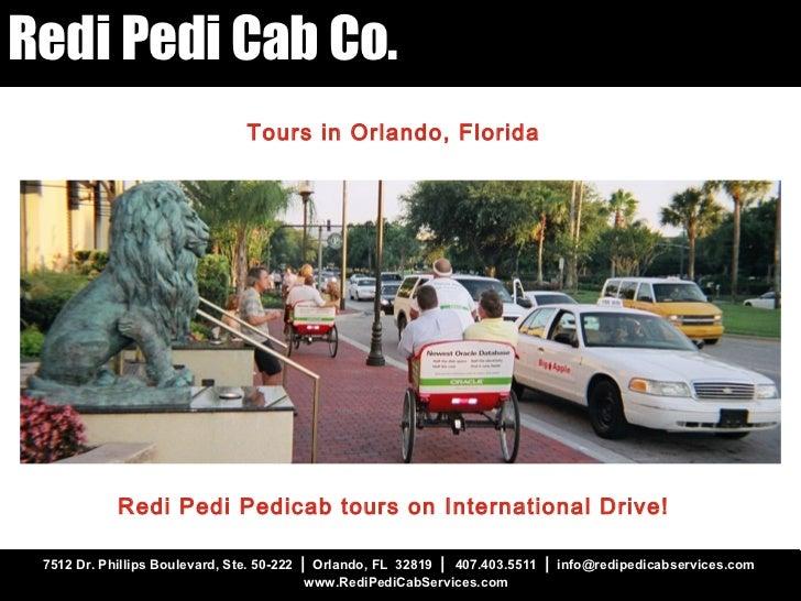 7512 Dr. Phillips Boulevard, Ste. 50-222  |   Orlando, FL  32819  |  407.403.5511  |   info@redipedicabservices.com  www.R...