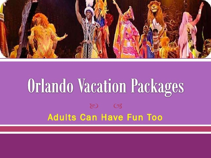 Orlando Vacation Packages<br />Adults Can Have Fun Too<br />