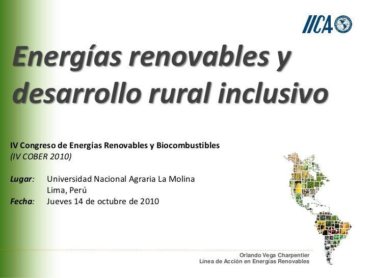 Energías renovables ydesarrollo rural inclusivoIV Congreso de Energías Renovables y Biocombustibles(IV COBER 2010)Lugar:  ...