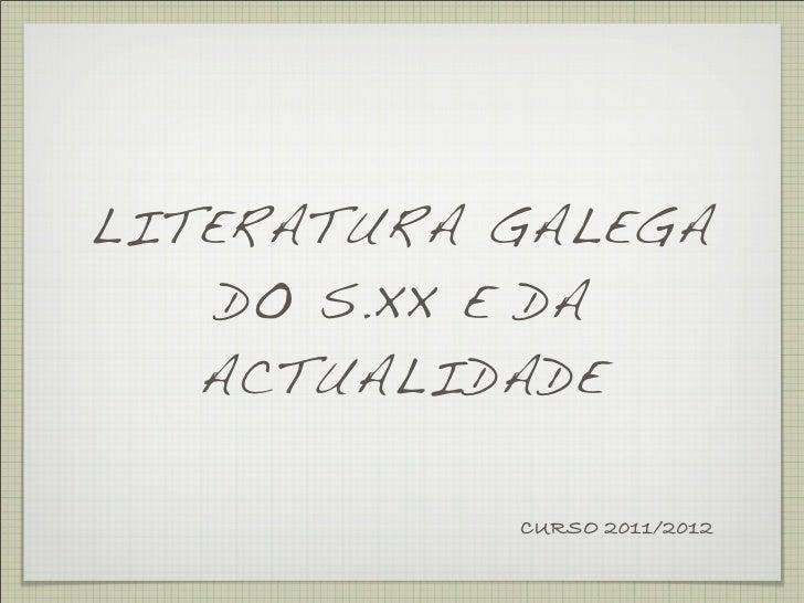 LITERATURA GALEGA    DO S.XX E DA   ACTUALIDADE           CURSO 2011/2012