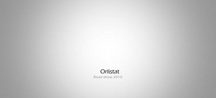 Orlistat Road show 2010