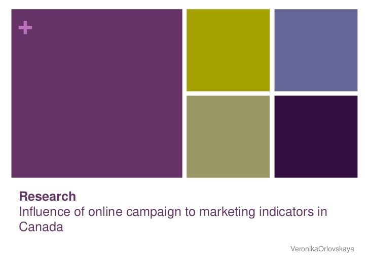 ResearchInfluence of online campaign to marketing indicators in Canada<br />VeronikaOrlovskaya<br />