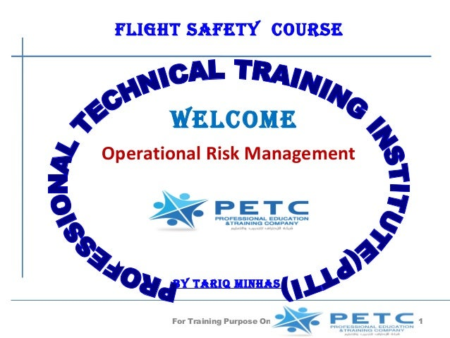FliGhT saFeTy coUrse       WelcomeOperational Risk Management       by Tariq minhas       For Training Purpose Only   1