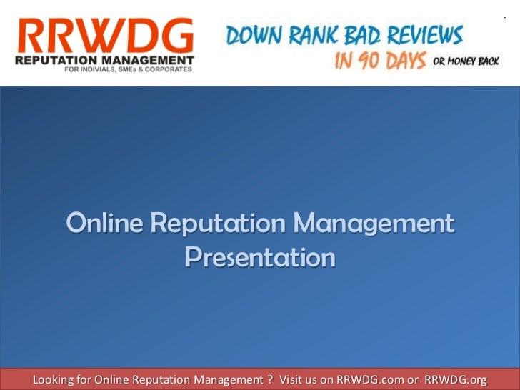 Online Reputation Management              PresentationLooking for Online Reputation Management ? Visit us on RRWDG.com or ...