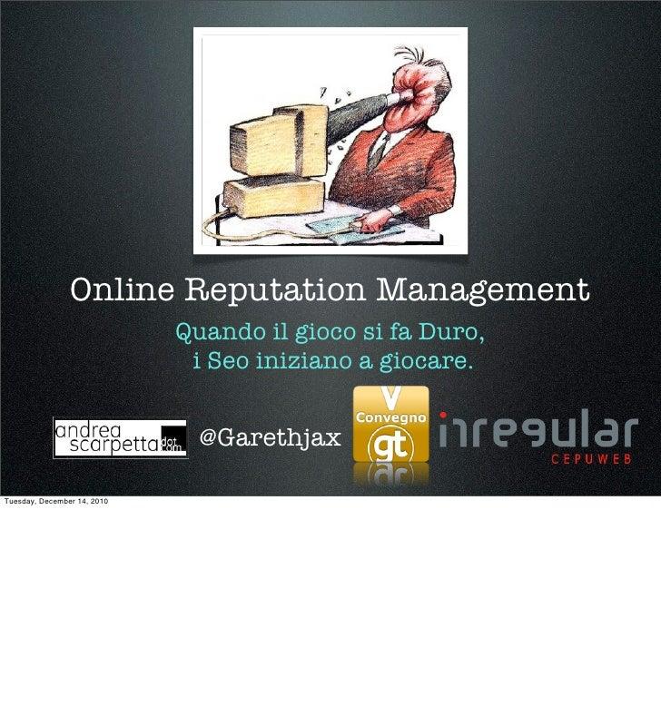 Online Reputation Management                             Quando il gioco si fa Duro,                              i Seo in...