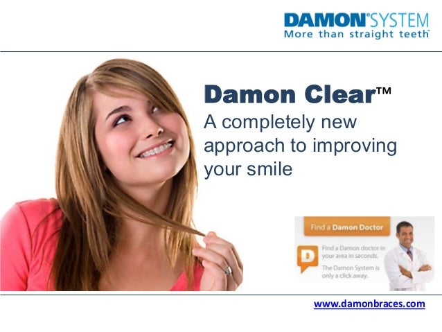 Damon Clear™A completely newapproach to improvingyour smilewww.damonbraces.com