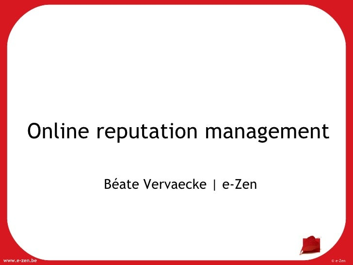 Online reputation management Béate Vervaecke   e-Zen