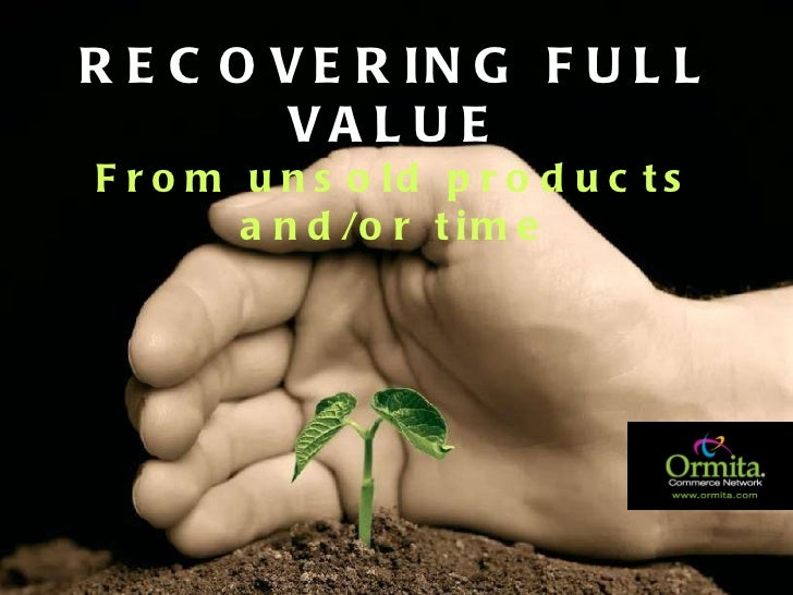 RECOVERING FULL VALUE From unsold products and/or time