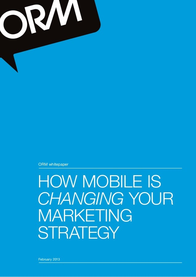 ORM whitepaper                    HOW MOBILE IS                    CHANGING YOUR                    MARKETING             ...