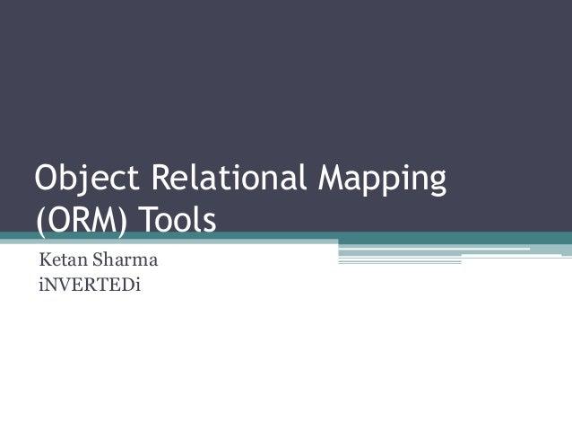 Object Relational Mapping (ORM) Tools Ketan Sharma iNVERTEDi