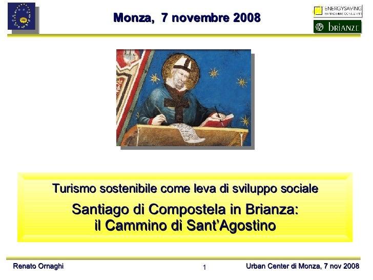 Turismo sostenibile come leva di sviluppo sociale Santiago di Compostela in Brianza: il Cammino di Sant'Agostino Monza,  7...
