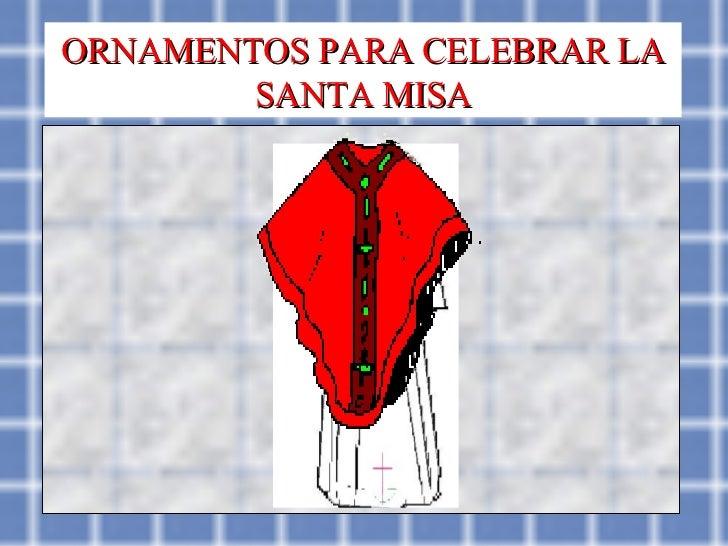 ORNAMENTOS PARA CELEBRAR LA SANTA MISA
