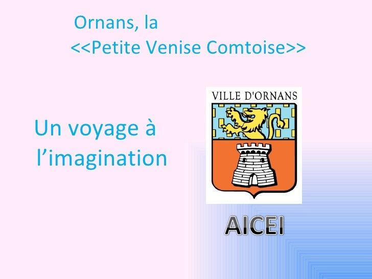 Ornans, la   <<Petite Venise Comtoise>> <ul><li>Un voyage à l'imagination </li></ul>