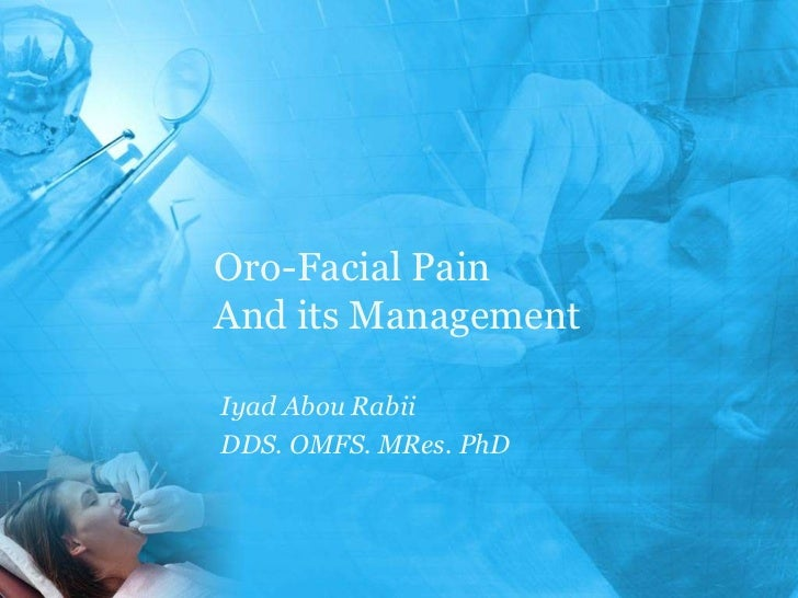 Oro-Facial PainAnd its ManagementIyad Abou RabiiDDS. OMFS. MRes. PhD