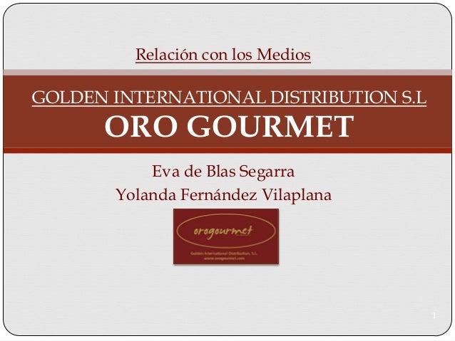 Relación con los MediosGOLDEN INTERNATIONAL DISTRIBUTION S.L      ORO GOURMET           Eva de Blas Segarra       Yolanda ...