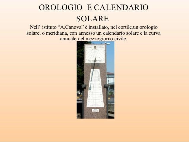 """OROLOGIO E CALENDARIO            SOLARE Nell' istituto """"A.Canova"""" è installato, nel cortile,un orologiosolare, o meridiana..."""