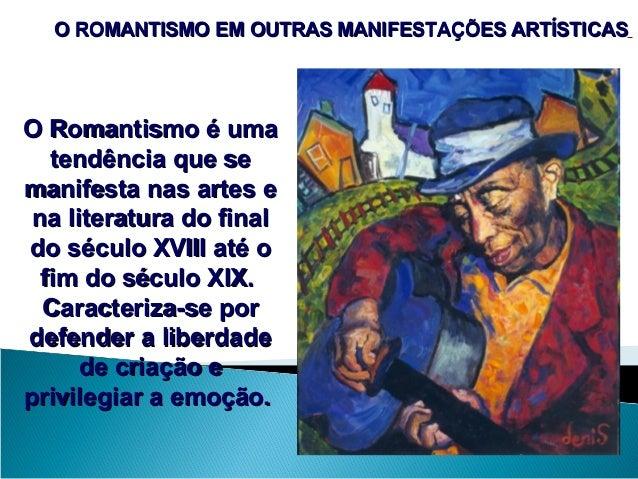 O ROMANTISMO EM OUTRAS MANIFESTAÇÕES ARTÍSTICASO ROMANTISMO EM OUTRAS MANIFESTAÇÕES ARTÍSTICAS O Romantismo é umaO Romanti...