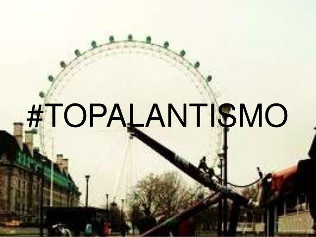 #TOPALANTISMO