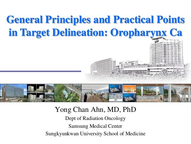 General Principles and Practical Pointsin Target Delineation: Oropharynx CaYong Chan Ahn, MD, PhDDept of Radiation Oncolog...