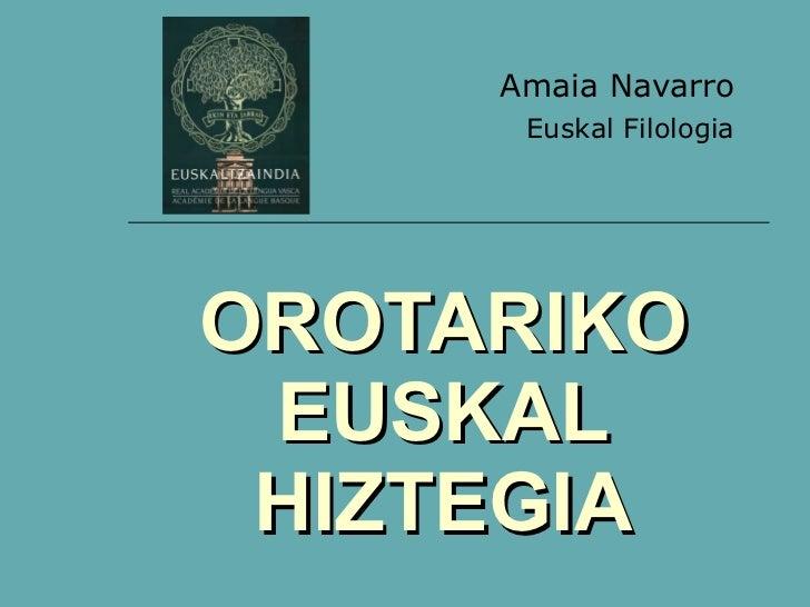 OROTARIKO EUSKAL HIZTEGIA Amaia Navarro Euskal Filologia