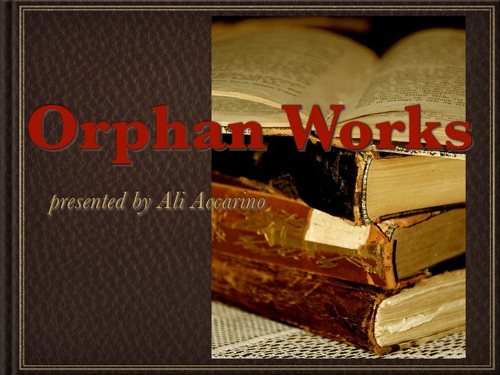 Orphan Works presented by Ali Accarino