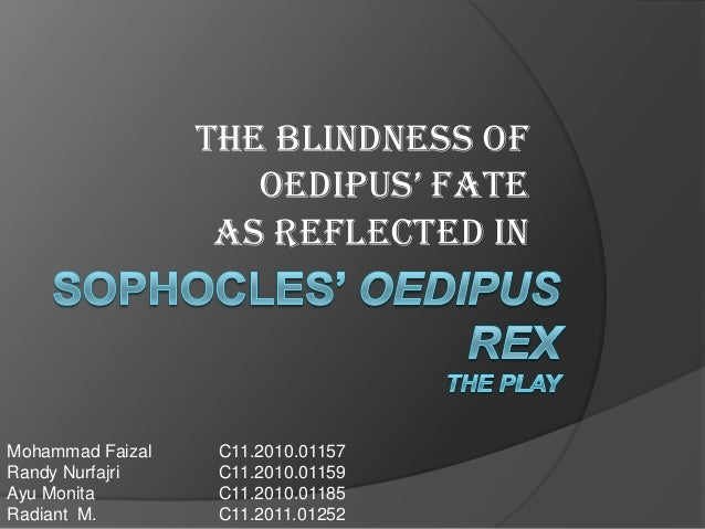 THE BLINDNESS OF OEDIPUS' FATE AS REFLECTED IN  Mohammad Faizal Randy Nurfajri Ayu Monita Radiant M.  C11.2010.01157 C11.2...
