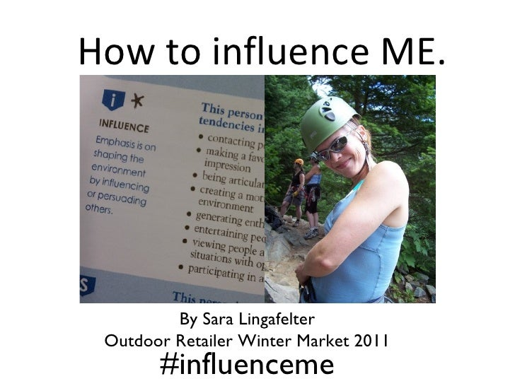 How to influence ME.         By Sara Lingafelter Outdoor Retailer Winter Market 2011       #influenceme