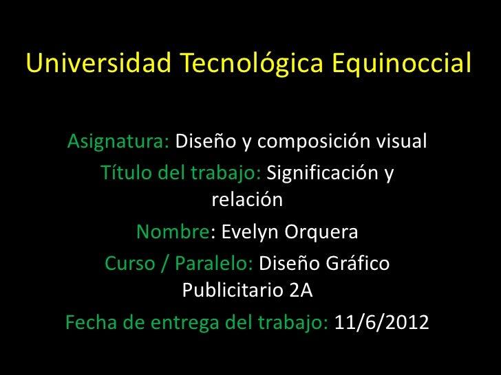 Universidad Tecnológica Equinoccial   Asignatura: Diseño y composición visual       Título del trabajo: Significación y   ...