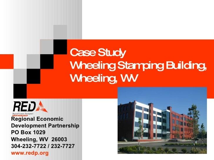 Case Study Wheeling Stamping Building, Wheeling, WV Regional Economic  Development Partnership PO Box 1029 Wheeling, WV  2...