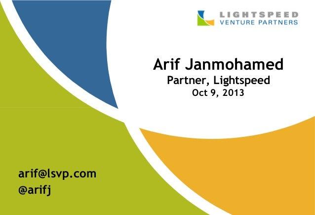 Arif Janmohamed Partner, Lightspeed Oct 9, 2013  arif@lsvp.com @arifj