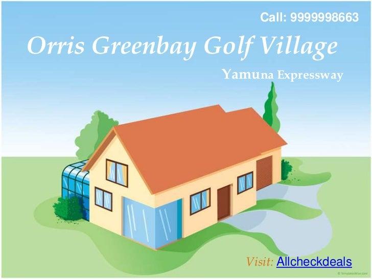Call: 9999998663Orris Greenbay Golf Village                Yamuna Expressway                   Visit: Allcheckdeals
