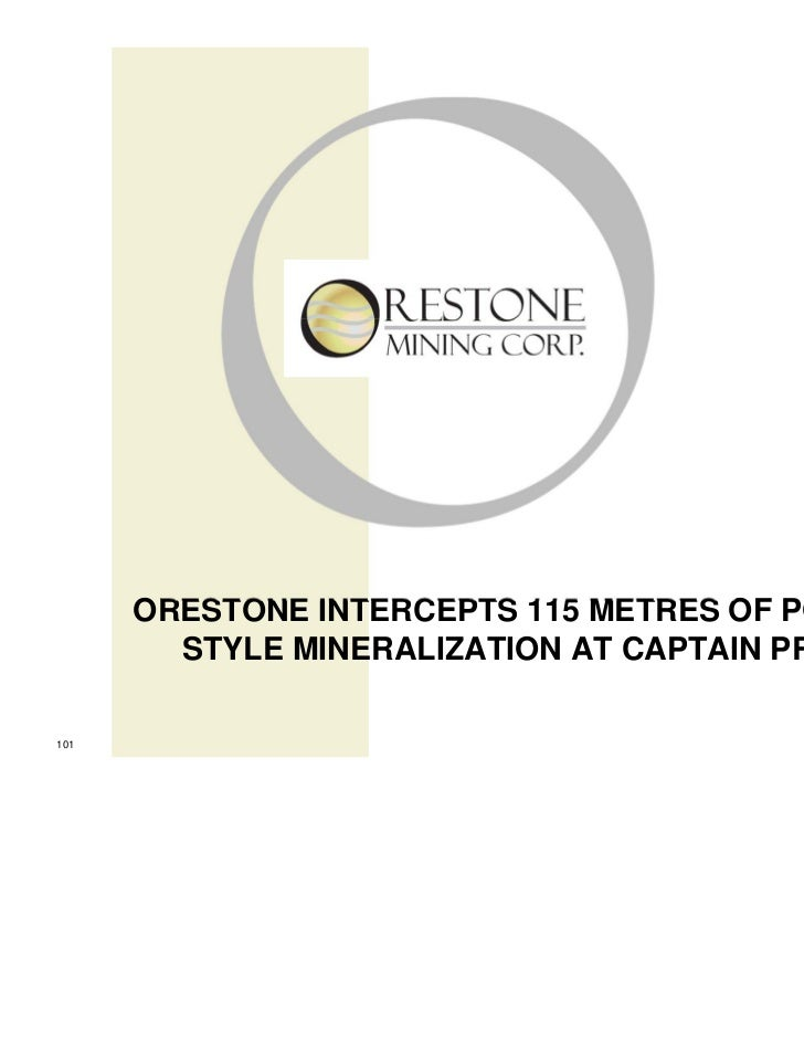 ORESTONE INTERCEPTS 115 METRES OF PORPHYRY-        STYLE MINERALIZATION AT CAPTAIN PROJECT                                ...