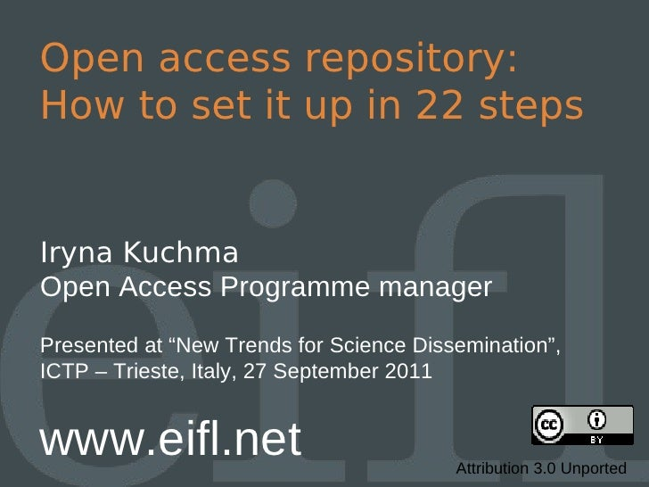 "Open access repository:How to set it up in 22 stepsIryna KuchmaOpen Access Programme managerPresented at ""New Trends for S..."