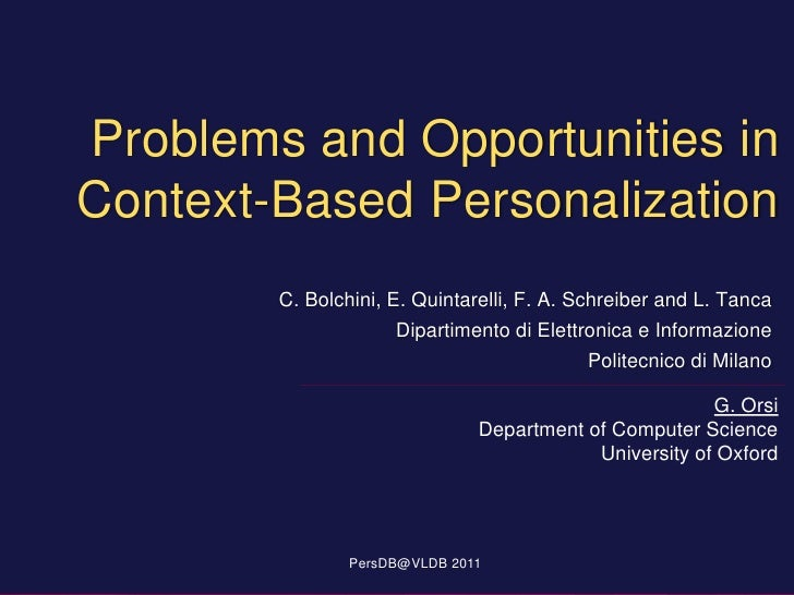 Problems and Opportunities inContext-Based Personalization        C. Bolchini, E. Quintarelli, F. A. Schreiber and L. Tanc...
