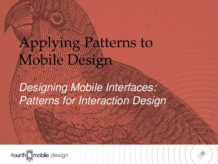 Applying Patterns toMobile DesignDesigning Mobile Interfaces:Patterns for Interaction Design                              ...