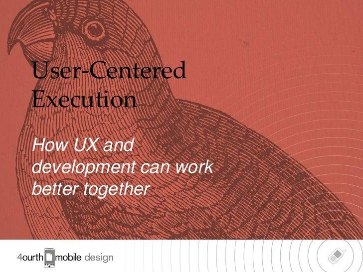User-CenteredExecutionHow UX anddevelopment can workbetter together                       1