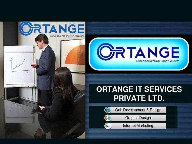 ORTANGE IT SERVICES   PRIVATE LTD.    Web Development & Design         Graphic Design        Internet Marketing