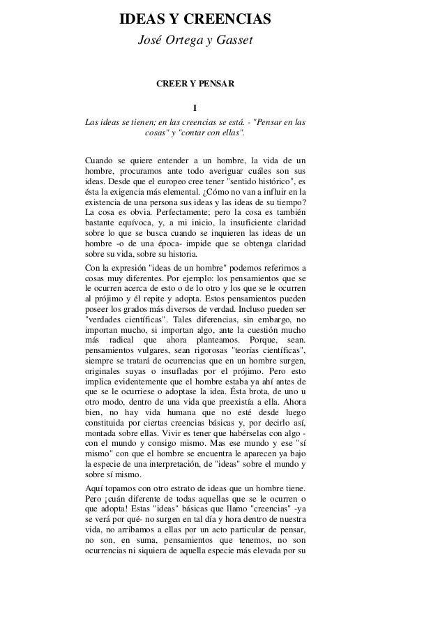 """IDEAS Y CREENCIAS José Ortega y Gasset CREER Y PENSAR I Las ideas se tienen; en las creencias se está. - """"Pensar en las co..."""