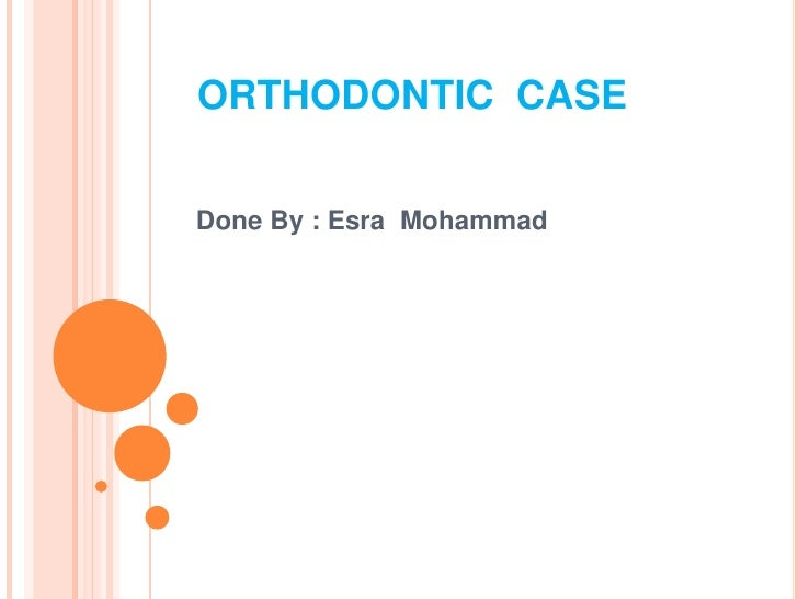 ORTHODONTIC  CASE<br />   Done By : Esra  Mohammad <br />