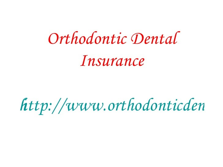 Orthodontic Dental Insurance http://www.orthodonticdentalinsurance.org