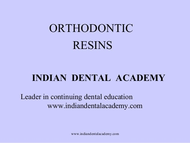 ORTHODONTIC RESINS INDIAN DENTAL ACADEMY Leader in continuing dental education www.indiandentalacademy.com  www.indiandent...